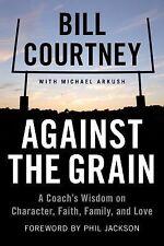Against the Grain : A Coach's Wisdom on Character, Faith, Family, and Love