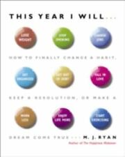 This Year I Will... : How to Finally Change a Habit, Keep a Resolution, or Ma...