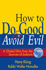 """How To Do Good And Avoid Evil: A Global Ethic..."" *NEW* HC Hans Kung & Homolka"