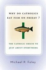 Why Do Catholics Eat Fish on Friday?: The Catholic Origin to Just About Everythi