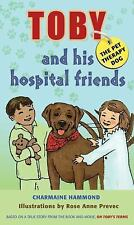 Toby, the Pet Therapy Dog, and His Hospital Friends by Charmaine Hammond...