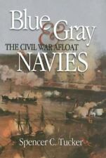 Blue and Gray Navies : The Civil War Afloat by Spencer C. Tucker (2013, Hardcove