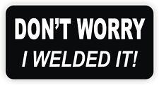 Dont Worry I Welded It Hard Hat Sticker | Decal Funny Welder Welding Helmet
