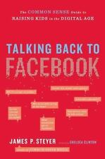 Talking Back to Facebook: The Common Sense Guide to Raising Kids in the Digital