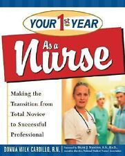 Your First Year as a Nurse: Making the Transition from Total Novice to Successfu