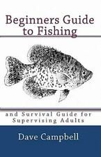 Beginners Guide To Fishing: And Survival Guide For Supervising Adults: By Dav...