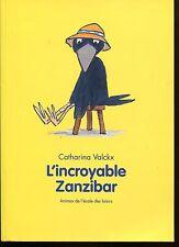 L'INCROYABLE ZANZIBAR par Catharina VALCKX  .Coll ANIMAX  ECOLE DES LOISIRS