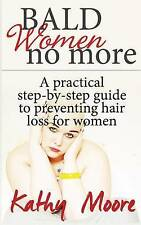 Bald Women No More: A practical step by step guide to preventing hair loss for w