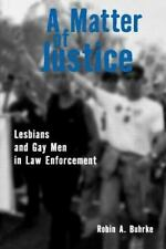 A Matter of Justice : Lesbians and Gay Men in Law Enforcement by Robin A. Buhrke