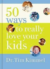 50 Ways to Really  Love Your Kids: Simple Wisdom and Truths for Parents by Kimm