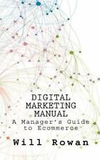 Digital Marketing Manual : Jargon Free Guides to Online Sales by Will Rowan...