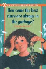 How Come the Best Clues Are Always in the Garbage? (A Stevie Diamond Mystery)