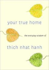 Your True Home: The Everyday Wisdom of Thich Nhat Hanh: 365 days of practical, p