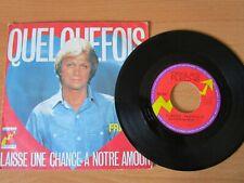 CLAUDE FRANCOIS - QUELQUEFOIS - LAISSE UNE CHANCE A NOTRE AMOUR - 45 TOURS