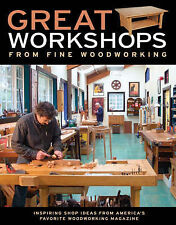 Great Workshops from Fine Woodworking: Inspiring Shop Ideas from Americas Favori