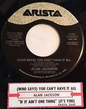 Alan Jackson 45 Who Says You Can't Have It All / If Ain't One Thing It's w/ts NM