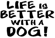 LIFE IS BETTER WITH A DOG STICKER Funny Caravan Bailey Car Novelty Vinyl Decal
