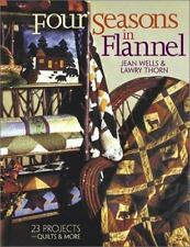 Four Seasons in Flannel : 23 Projects: Quilts and More by Lawry Thorn and Jean W