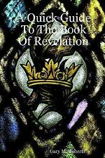 A Quick Guide to the Book of Revelation by Gary M. Roberts (2007, Paperback)
