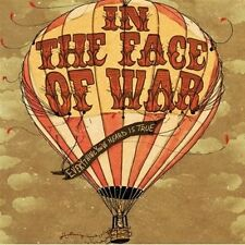 In The Face Of War Everything You've Heard Is True 10 track cd NEW!