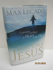 Just Like Jesus: Learning To Have A Heart Like His by Max Lucado