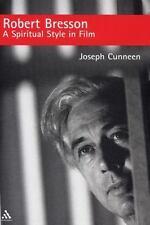 Robert Bresson : A Spiritual Style in Film by Cunneen and Joseph E. Cunneen
