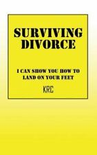Surviving Divorce : I Can Show You How to Land on Your Feet by KRC (2014,...