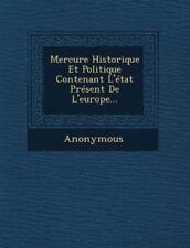 Mercure Historique Et Politique Contenant L'Etat Present de L'Europe... (Paperba