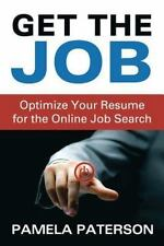 Get the Job: Optimize Your Resume for the Online Job Search by Pamela...