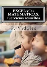 EXCEL y las MATEMATICAS. Ejercicios resueltos (Spanish Edition) by P. Vidales
