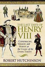 """VERY GOOD"" Hutchinson, Robert, The Last Days of Henry VIII: Conspiracy, Treason"