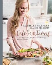 Danielle Walker's Against All Grain Celebrations: A Year of Gluten-Free, Dairy-F