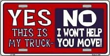 Aluminum License Plate vehicle YES, This My Truck - NO I Won't Help You Move NEW