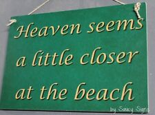 Heaven Seems a Little Closer at The Beach Sign - Vacation Home Holiday Surf Sea