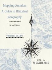 Mapping America: A Guide to Historical Geography : To 1877