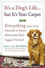 It's a Dog's Life...but It's Your Carpet: Everything You Ever Wanted to Know Abo