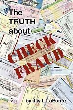 The Truth about Check Fraud by Jay LaBonte (2007, Paperback)