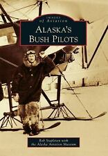 Images of Aviation: Alaska's Bush Pilots by Alaska Aviation Museum and Rob...