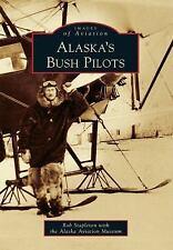 Images of Aviation: Alaska's Bush Pilots by Alaska Aviation Museum and Rob...
