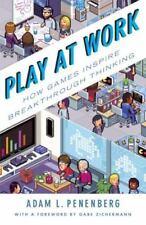 Play at Work: How Games Inspire Breakthrough Thinking - Good - Penenberg, Adam L