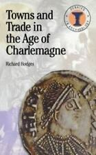 Towns And Trade In The Age Of Charlemagne (duckworth Debates In Archaeology):...