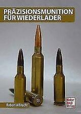 Präzisionsmunition für Wiederlader von Robert Albrecht (2016, Gebundene Ausgabe)
