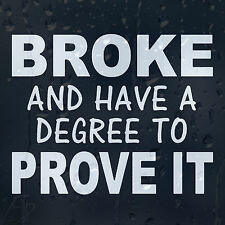 Broke And Have A Degree To Prove It Car Or Laptop Decal Vinyl Sticker