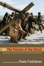 On the Passion of the Christ : Exploring the Issues Raised by the.