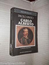 CARLO ALBERTO Il Savoia amletico Paolo Pinto Rizzoli 1990 storia contemporanea