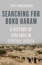 Searching for Boko Haram: A History of Violence in Central Africa by Maceachern