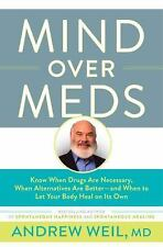 Mind Over Meds: Know When Drugs Are Necessary, When Alternatives Are Better  and