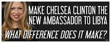 BENGHAZI COVERUP - CHELSEA CLINTON - ANTI OBAMA POLITICAL BUMPER STICKER #4242
