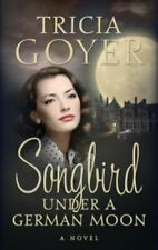 Songbird under a German Moon by Tricia Goyer (2010, Paperback) Christain Romance