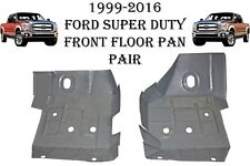 1999 2016 Ford Super Duty F250 F350 FRONT FLOOR PANS  NEW PAIR!!